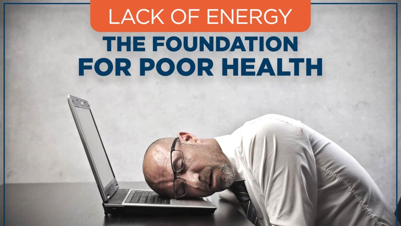 LACK OF ENERGY – The Foundation for Poor Health